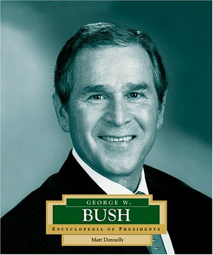 George W. Bush: America's 43rd President (Encyclopedia of Presidents, Second): Donnelly, Matt