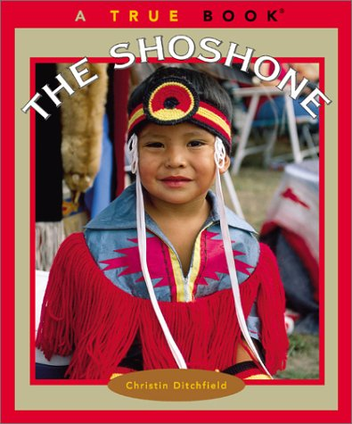 The Shoshone (True Books: American Indians): Ditchfield, Christin
