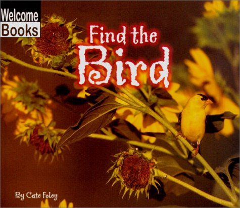9780516230191: Find the Bird (WELCOME BOOKS: HIDE AND SEEK)