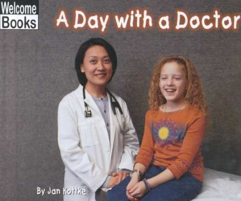 A Day with a Doctor (Welcome Books: Hard Work): Jan Kottke