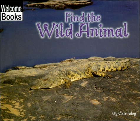 Find the Wild Animal (Welcome Books: Hide and Seek): Foley, Cate