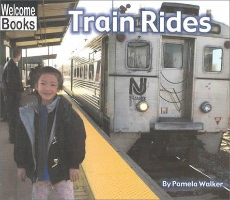 Train Rides (Welcome Books: Let's Go!): Walker, Pamela
