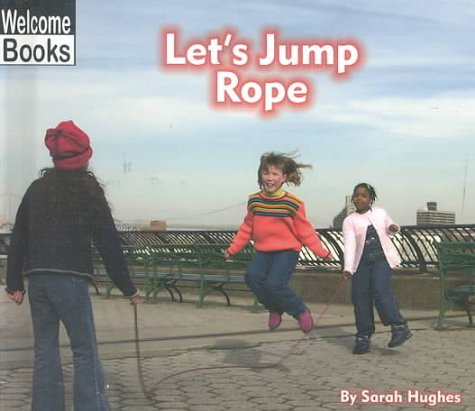 Welcome Books: Let's Jump Rope: Play Time: Hughes, Sarah