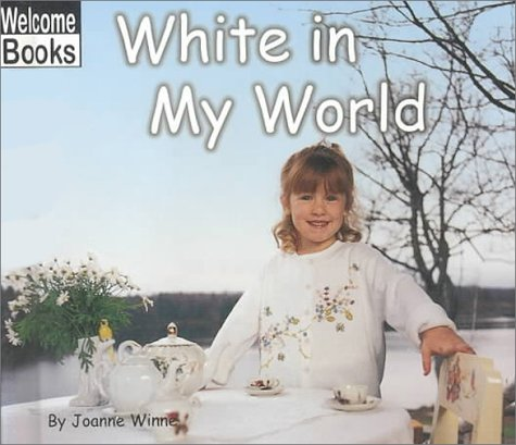 9780516231273: White in My World (Welcome Books: The World of Color)