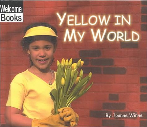 Yellow in My World (Welcome Books: World of Color): Winne, Joanne