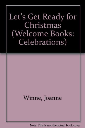 Let's Get Ready for Christmas (Welcome Books: Winne, Joanne, Douglas,