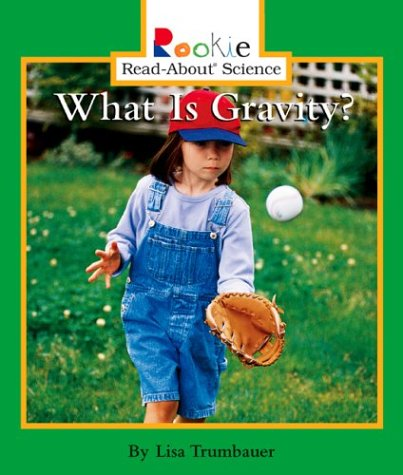 What Is Gravity? (Rookie Read-About Science) (051623448X) by Lisa Trumbauer