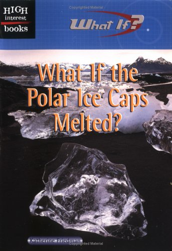 What If the Polar Ice Caps Mel (High Interest Books: What If?): Katherine Friedman