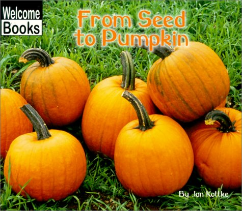 9780516235097: From Seed to Pumpkin (Welcome Books: How Things Grow)