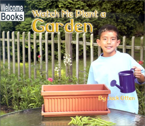 9780516235936: Watch Me Plant a Garden (Welcome Books: Making Things)