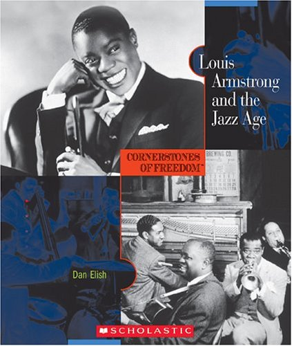 Louis Armstrong and the Jazz Age (Cornerstones of Freedom: Second): Elish, Dan