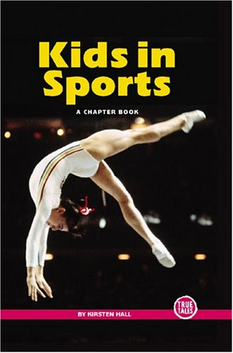 Kids in Sports (True Tales: A Chapter Book): Hall, Kirsten