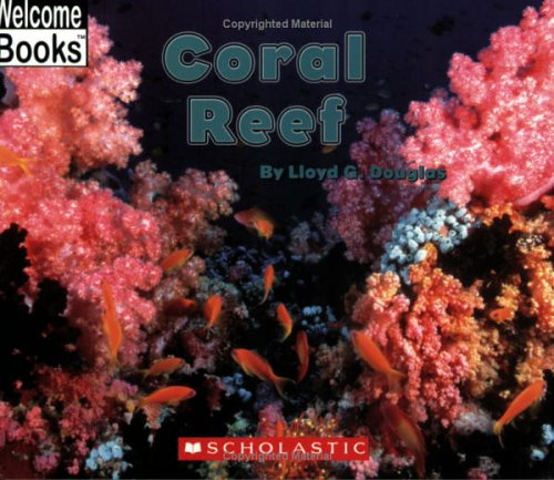 Coral Reef (Welcome Books: Ocean Life): Douglas, Lloyd G.