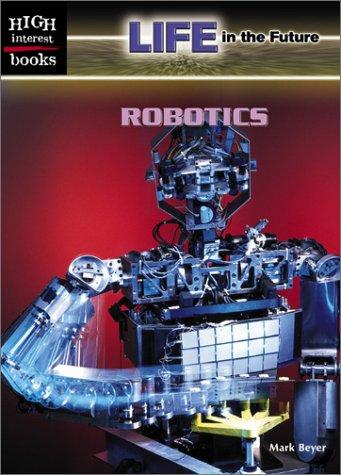 9780516239187: Robotics (Life in the Future)