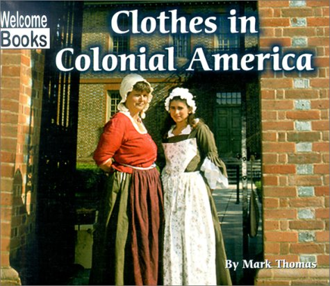 Clothes in Colonial America (Welcome Books: Colonial America): Thomas, Mark