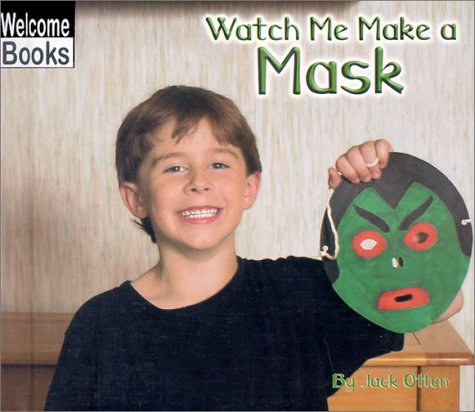 Watch Me Make a Mask (Welcome Books: Making Things): Otten, Jack