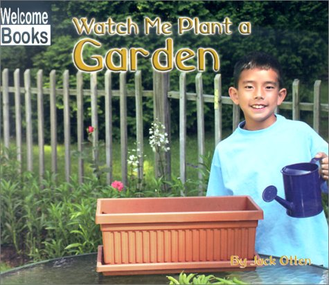 9780516239453: Watch Me Plant a Garden (Welcome Books: Making Things)