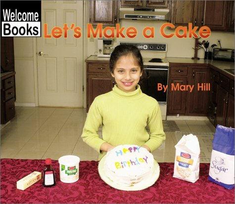 Let's Make a Cake (Welcome Books: In the Kitchen): Mary Hill