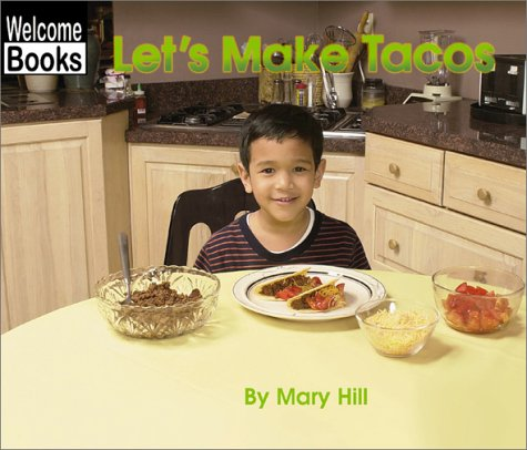 Let's Make Tacos (Welcome Books: In the Kitchen) (0516239570) by Hill, Mary
