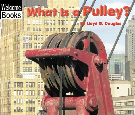 What Is a Pulley? (Welcome Books: Simple: Douglas, Lloyd G.