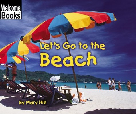 Let's Go to the Beach (Welcome Books: Weekend Fun): Hill, Mary