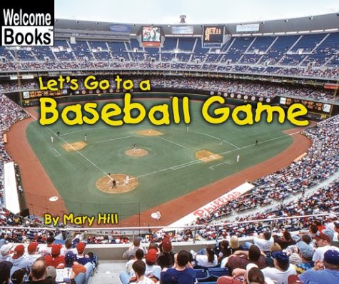 Let's Go to a Baseball Game (Welcome Books): Mary Hill