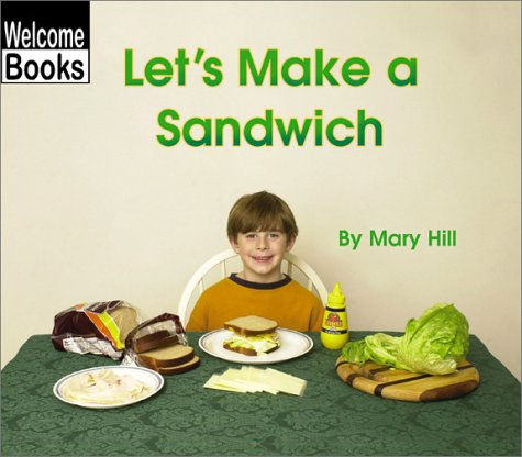 Let's Make a Sandwich (Welcome Books: In the Kitchen) (051624017X) by Hill, Mary