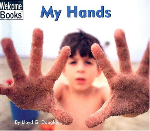 My Hands (Welcome Books: My Body): Douglas, Lloyd G.