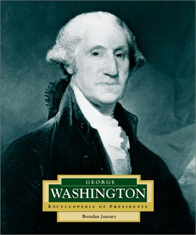 George Washington: America's 1st President (Encyclopedia of Presidents, Second): Brendan ...