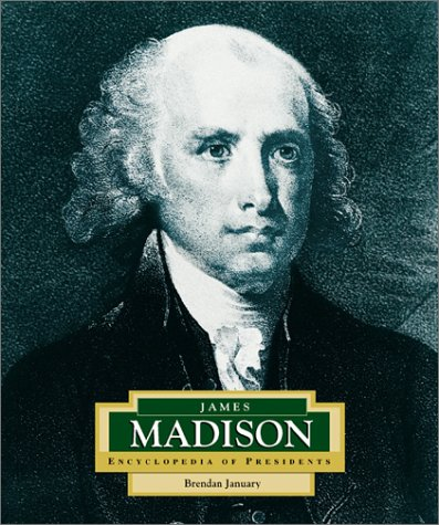 James Madison: America's 4th President (Encyclopedia of Presidents, Second): January, Brendan