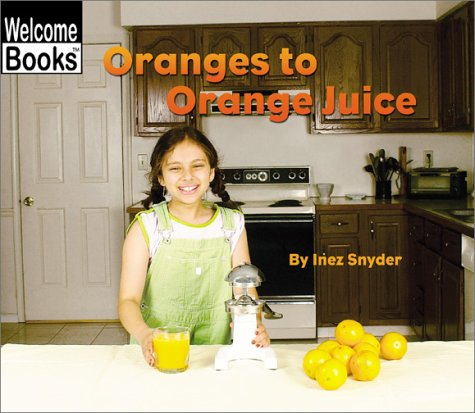 9780516242651: Oranges to Orange Juice (Welcome Books: How Things Are Made)