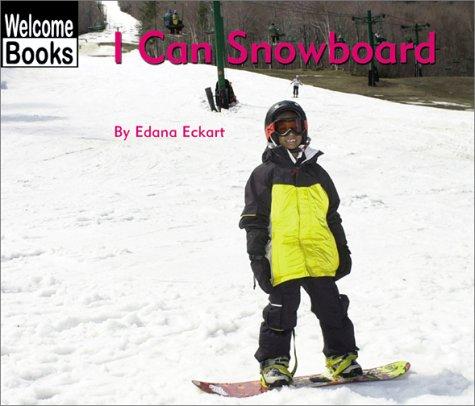 I Can Snowboard (Welcome Books: Sports): Eckart, Edana