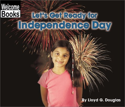 Let's Get Ready for Independence Day (Welcome: Douglas, Lloyd G.