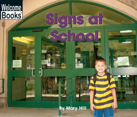 Signs at School (Welcome Books: Signs in My World) (0516243667) by Hill, Mary