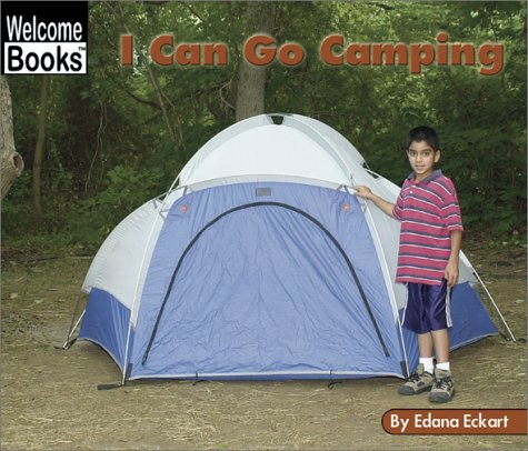 I Can Go Camping (Welcome Books: Sports): Eckart, Edana