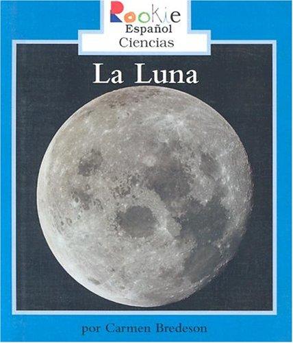 La Luna = The Moon (Rookie Reader Espanol Ciencias) (Spanish Edition): Bredeson, Carmen