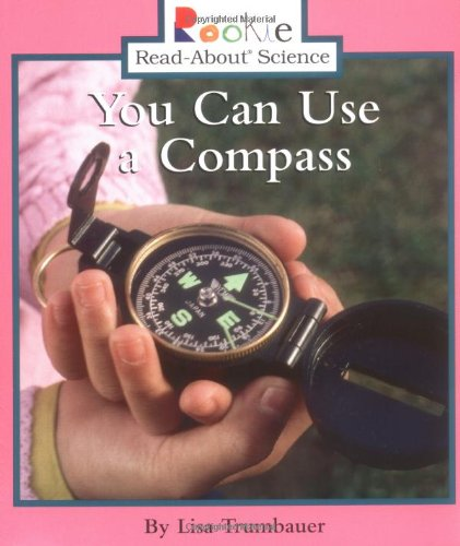 You Can Use a Compass (Rookie Read-About Science): Trumbauer, Lisa