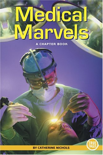 Medical Marvels: A Chapter Book (True Tales: Science): Catherine Nichols