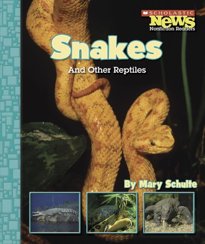 Snakes And Other Reptiles (Scholastic News Nonfiction: Mary Schulte