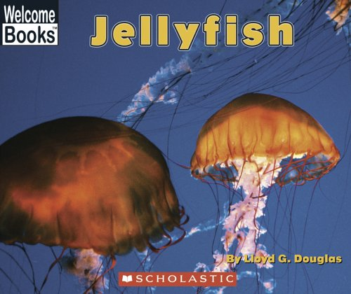 Jellyfish (Welcome Books: Ocean Life): Douglas, Lloyd G.