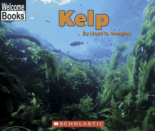 Kelp (Welcome Books: Ocean Life): Douglas, Lloyd G.