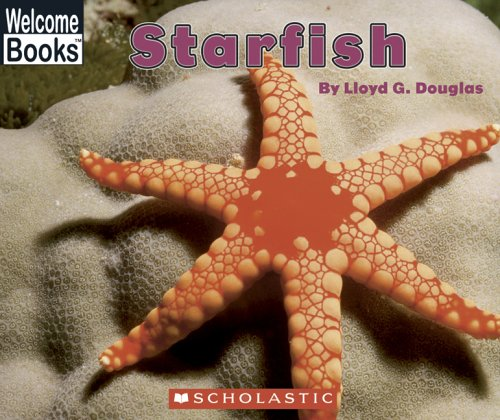 Starfish (Welcome Books: Ocean Life): Douglas, Lloyd G.