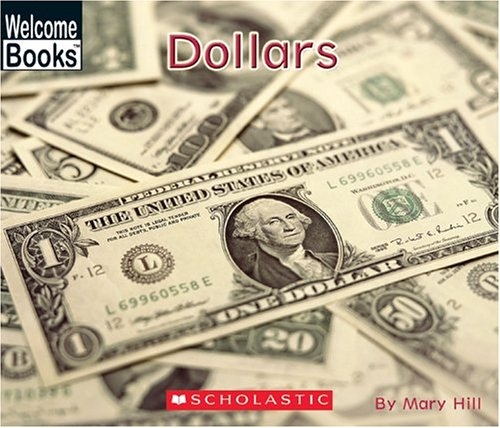 Dollars (Welcome Books: Money Matters): Hill, Mary