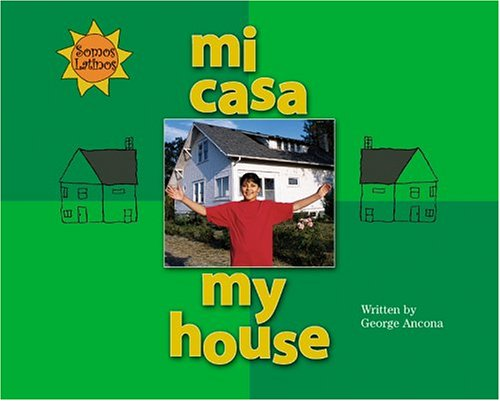 Mi Casa / My House (Somos Latinos / We Are Latinos) (English and Spanish Edition) (0516250655) by George Ancona; Alma Flor Ada; F. Isabel Campoy