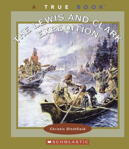 The Lewis and Clark Expedition (True Books: Westward Expansion): Christin Ditchfield