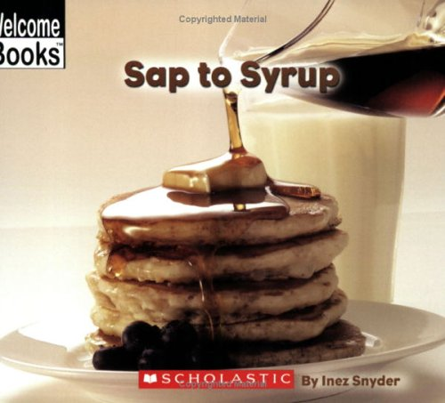9780516255309: Sap To Syrup (Welcome Books, How Things Are Made)