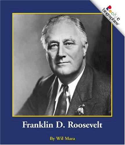 Franklin D. Roosevelt (Rookie Biographies (Paperback)): Mara, Wil