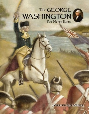 The George Washington You Never Knew: Collier, James Lincoln