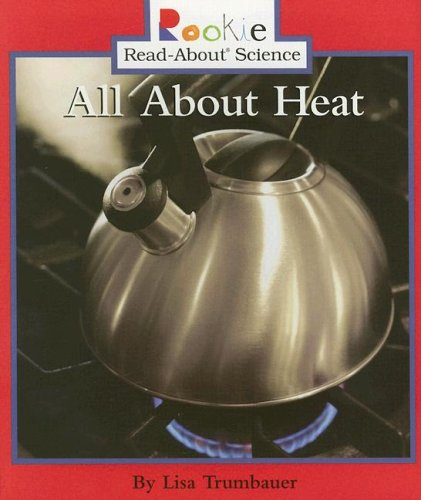 9780516258461: All About Heat (Rookie Read-About Science)