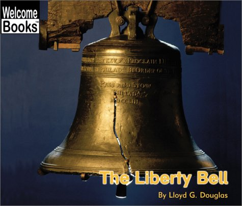 The Liberty Bell (Welcome Books: American Symbols): Douglas, Lloyd G.